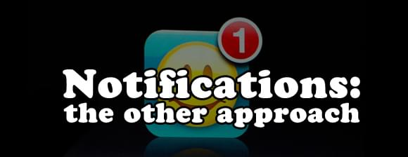 Notifications: the other approach