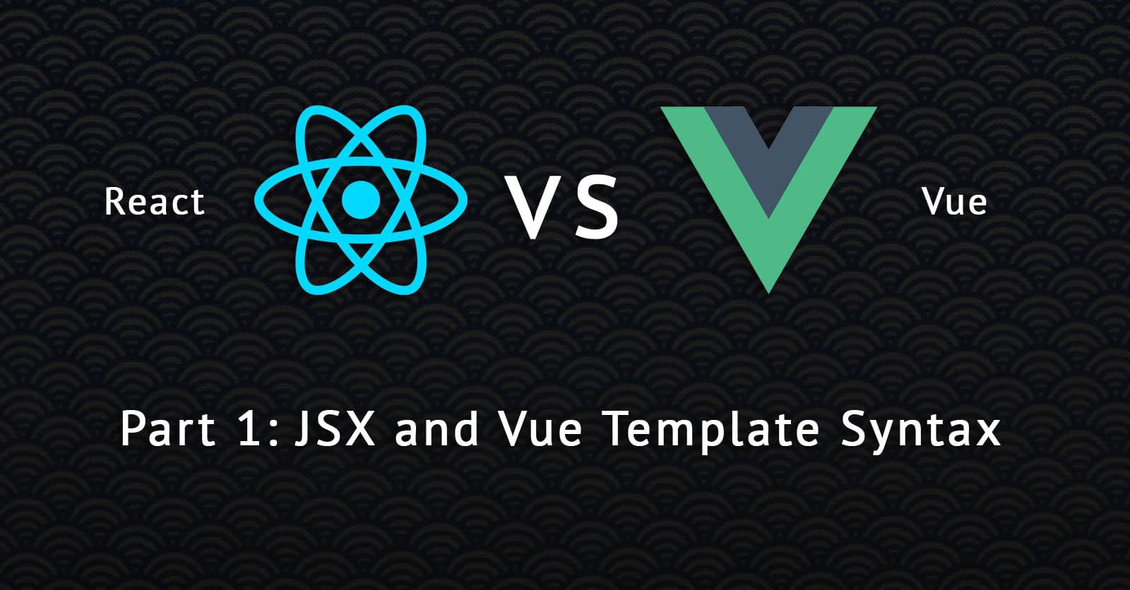 react vs vue pt 1 jsx and vue template syntax