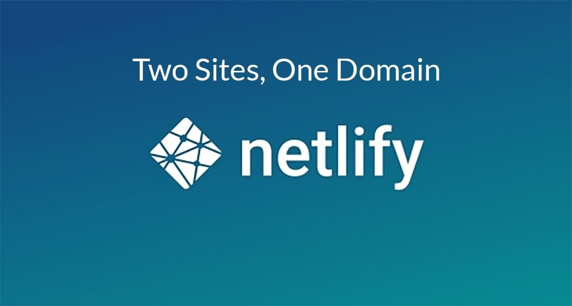 Two Sites on One Domain, with Netlify